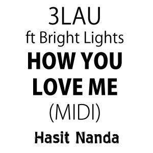 3LAU - How You Love Me ft. Bright Lights (MIDI)