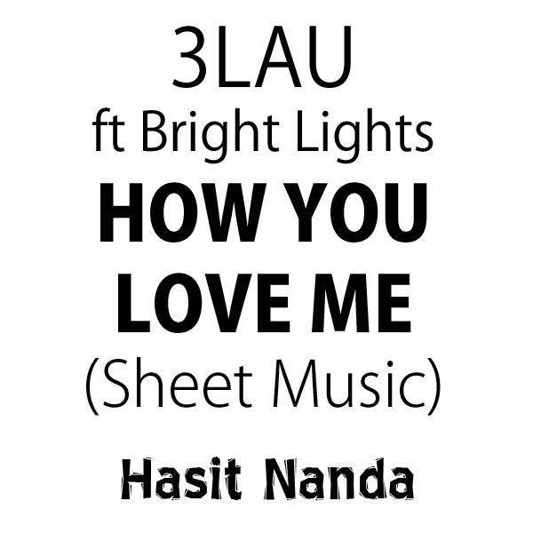3LAU - How You Love Me ft. Bright Lights (Sheet Music)