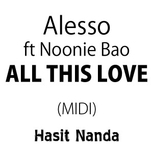 Alesso - All This Love ft. Noonie Bao (MIDI file)
