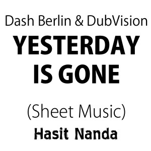 Dash Berlin & DubVision - Yesterday Is Gone (Sheet Music)